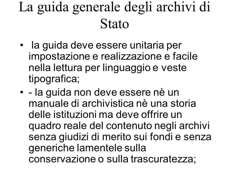 La guida generale degli archivi di Stato la guida deve essere unitaria per impostazione e realizzazione e facile nella lettura per linguaggio e veste