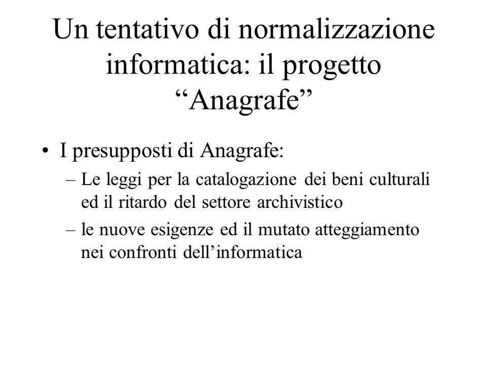 """Un tentativo di normalizzazione informatica: il progetto """"Anagrafe"""" I presupposti di Anagrafe: –Le leggi per la catalogazione dei beni culturali ed il"""