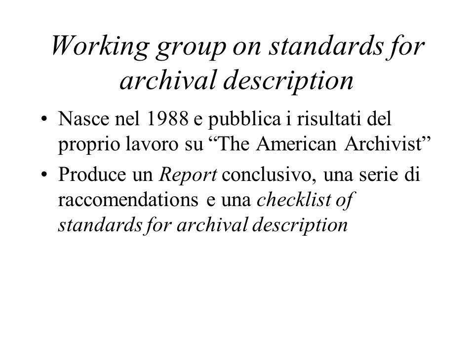 """Working group on standards for archival description Nasce nel 1988 e pubblica i risultati del proprio lavoro su """"The American Archivist"""" Produce un Re"""
