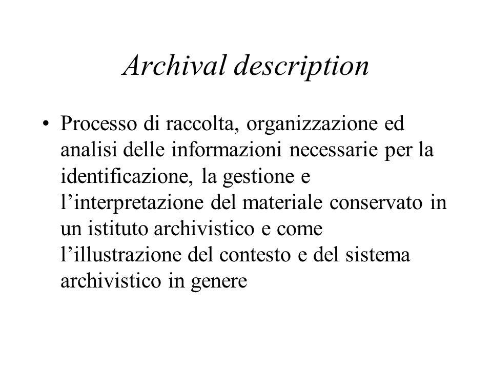 Archival description Processo di raccolta, organizzazione ed analisi delle informazioni necessarie per la identificazione, la gestione e l'interpretaz