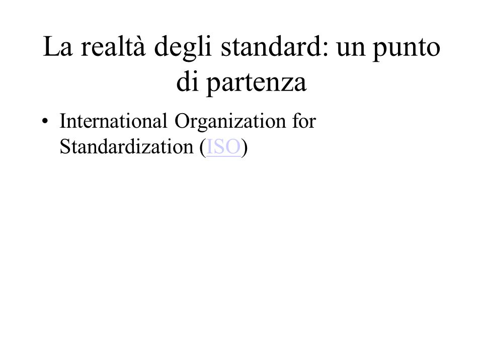 La realtà degli standard: un punto di partenza International Organization for Standardization (ISO)ISO