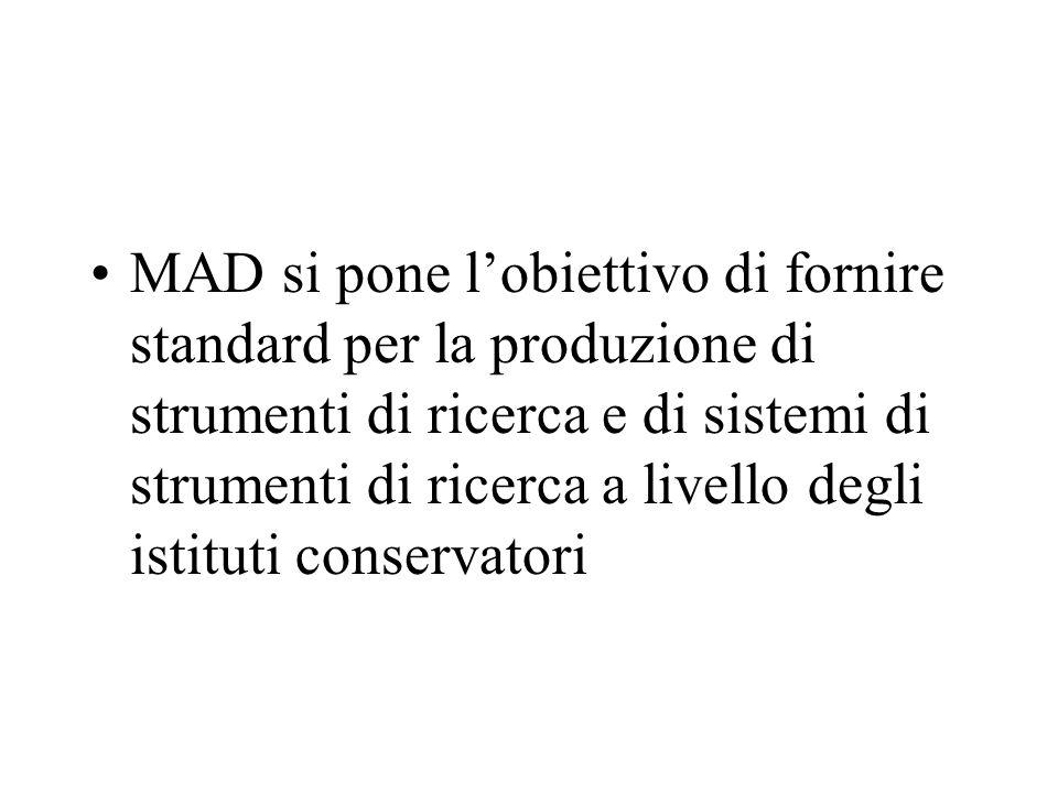 MAD si pone l'obiettivo di fornire standard per la produzione di strumenti di ricerca e di sistemi di strumenti di ricerca a livello degli istituti co