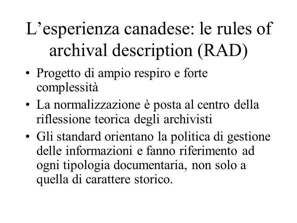 L'esperienza canadese: le rules of archival description (RAD) Progetto di ampio respiro e forte complessità La normalizzazione è posta al centro della