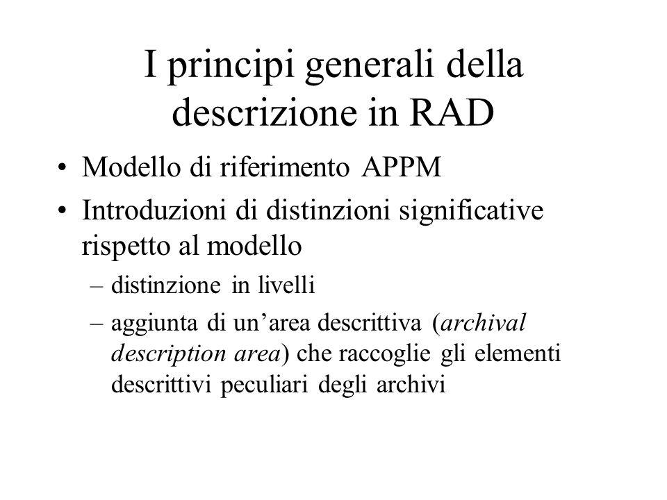 Le RAD propongono un modello descrittivo particolarmente accurato nel grado di elaborazione delle norme e, pur ispirandosi al modello catalografico e bibliografico, recepiscono in maniera significative le peculiarità della descrizione archivistica