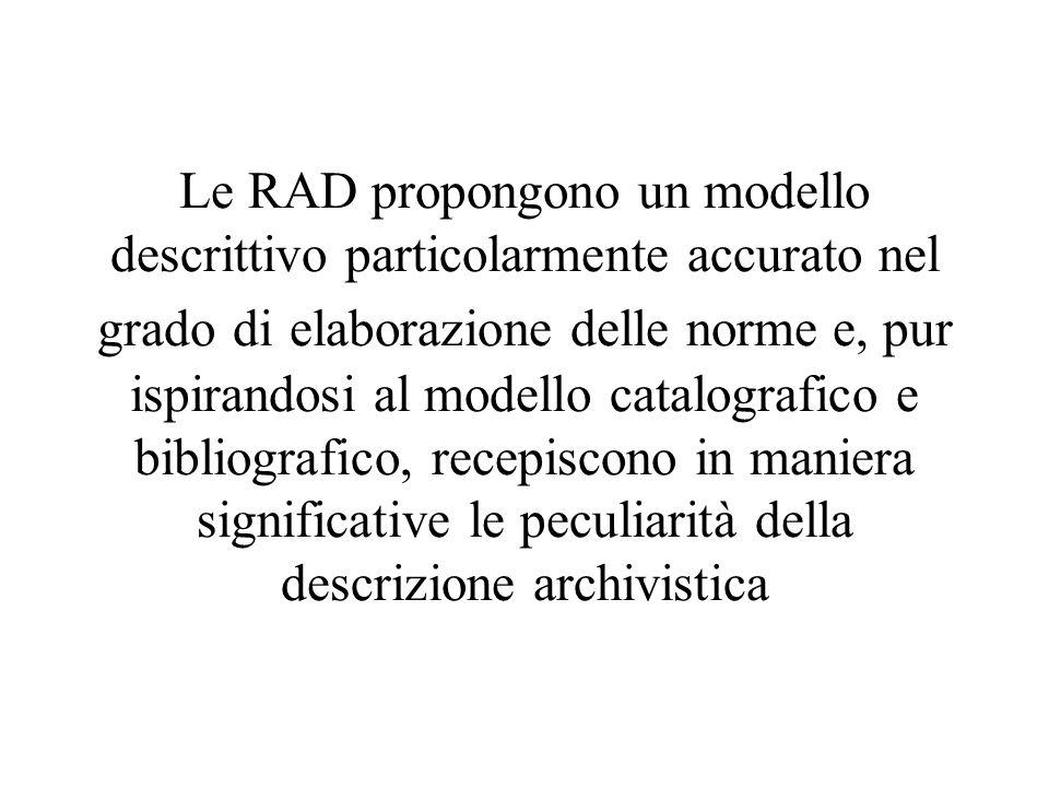 Le RAD propongono un modello descrittivo particolarmente accurato nel grado di elaborazione delle norme e, pur ispirandosi al modello catalografico e