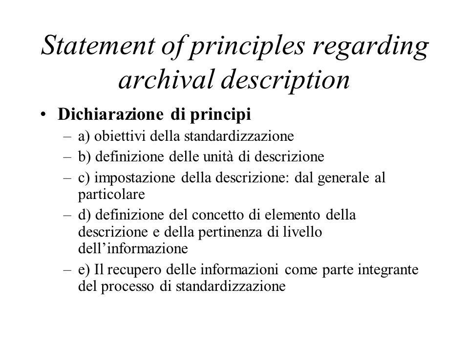 Statement of principles regarding archival description Dichiarazione di principi –a) obiettivi della standardizzazione –b) definizione delle unità di