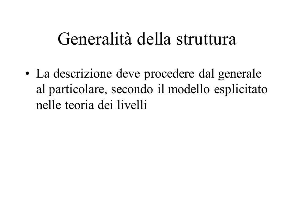 Generalità della struttura La descrizione deve procedere dal generale al particolare, secondo il modello esplicitato nelle teoria dei livelli