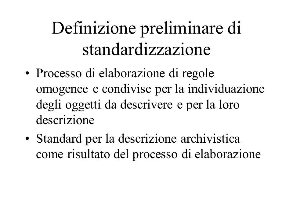 Definizione preliminare di standardizzazione Processo di elaborazione di regole omogenee e condivise per la individuazione degli oggetti da descrivere
