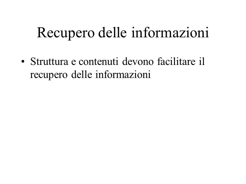 Recupero delle informazioni Struttura e contenuti devono facilitare il recupero delle informazioni