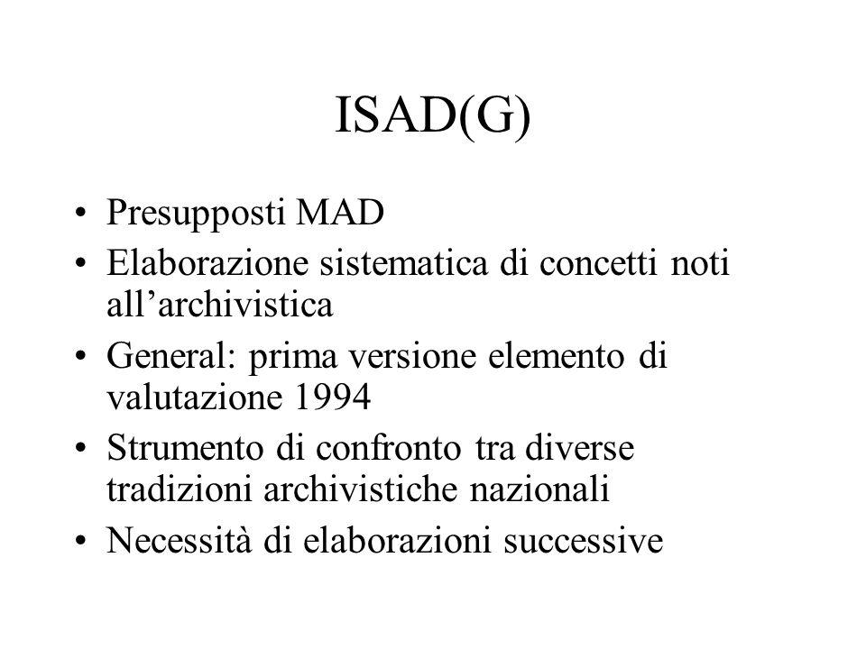 ISAD(G) Presupposti MAD Elaborazione sistematica di concetti noti all'archivistica General: prima versione elemento di valutazione 1994 Strumento di c