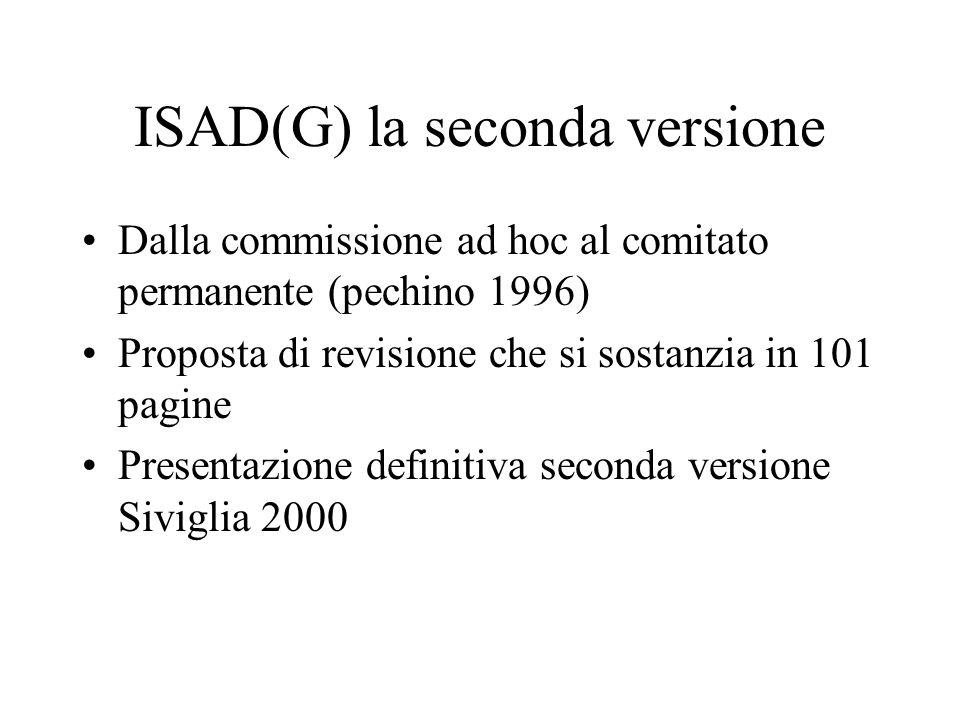 ISAD(G) la seconda versione Dalla commissione ad hoc al comitato permanente (pechino 1996) Proposta di revisione che si sostanzia in 101 pagine Presen
