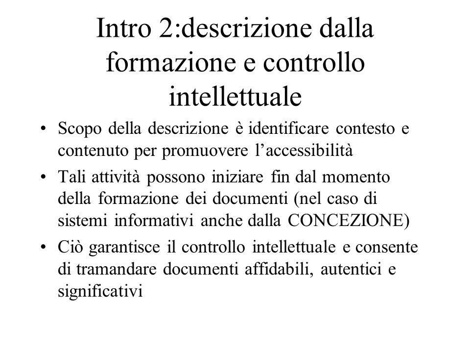 Intro 2:descrizione dalla formazione e controllo intellettuale Scopo della descrizione è identificare contesto e contenuto per promuovere l'accessibil