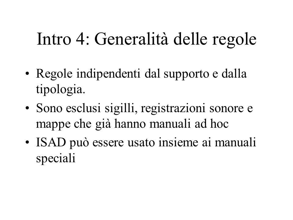 Intro 4: Generalità delle regole Regole indipendenti dal supporto e dalla tipologia. Sono esclusi sigilli, registrazioni sonore e mappe che già hanno
