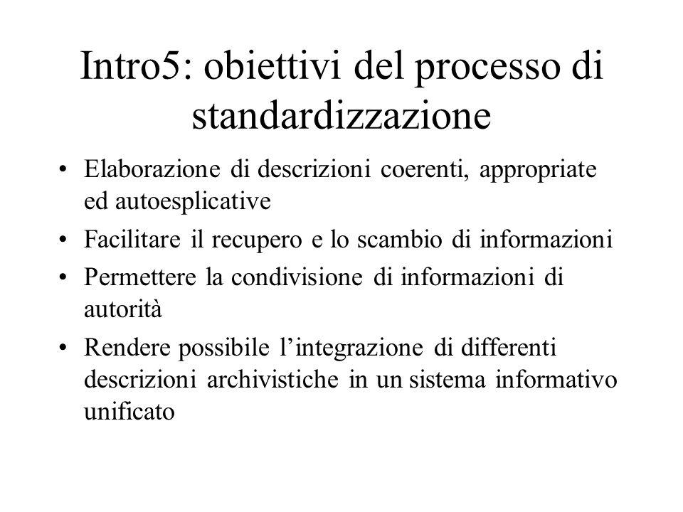 Intro5: obiettivi del processo di standardizzazione Elaborazione di descrizioni coerenti, appropriate ed autoesplicative Facilitare il recupero e lo s