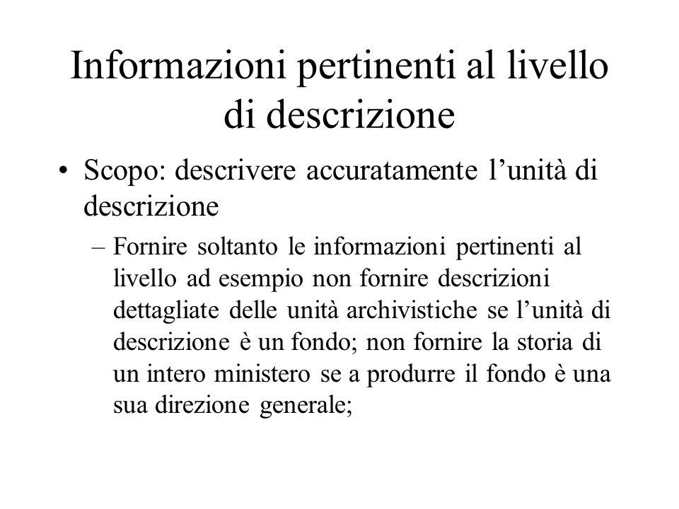 Informazioni pertinenti al livello di descrizione Scopo: descrivere accuratamente l'unità di descrizione –Fornire soltanto le informazioni pertinenti