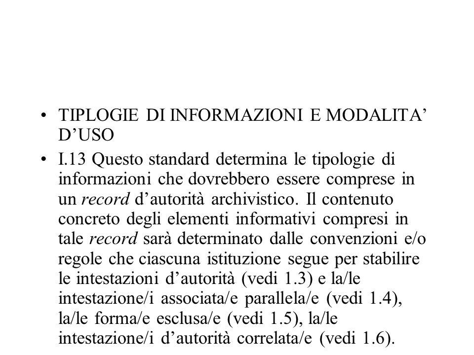 TIPLOGIE DI INFORMAZIONI E MODALITA' D'USO I.13 Questo standard determina le tipologie di informazioni che dovrebbero essere comprese in un record d'a