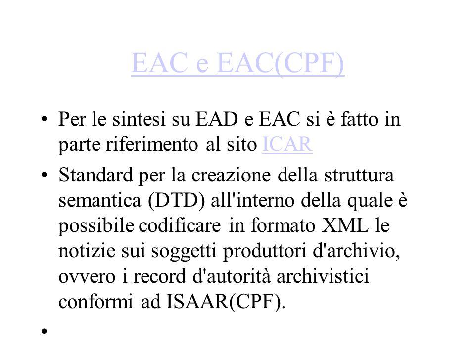 EAC e EAC(CPF) Per le sintesi su EAD e EAC si è fatto in parte riferimento al sito ICARICAR Standard per la creazione della struttura semantica (DTD)