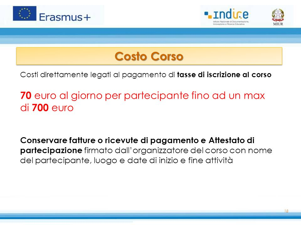 18 Costo Corso Costi direttamente legati al pagamento di tasse di iscrizione al corso 70 euro al giorno per partecipante fino ad un max di 700 euro Co