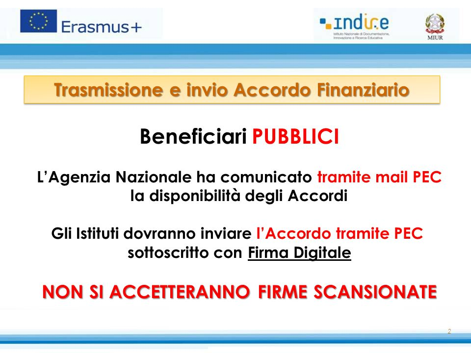2 Trasmissione e invio Accordo Finanziario Beneficiari PUBBLICI L'Agenzia Nazionale ha comunicato tramite mail PEC la disponibilità degli Accordi Gli