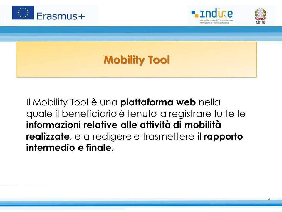 4 Mobility Tool Il Mobility Tool è una piattaforma web nella quale il beneficiario è tenuto a registrare tutte le informazioni relative alle attività