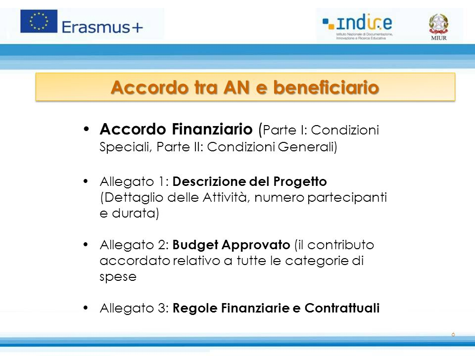 6 Accordo tra AN e beneficiario Accordo Finanziario ( Parte I: Condizioni Speciali, Parte II: Condizioni Generali) Allegato 1: Descrizione del Progett