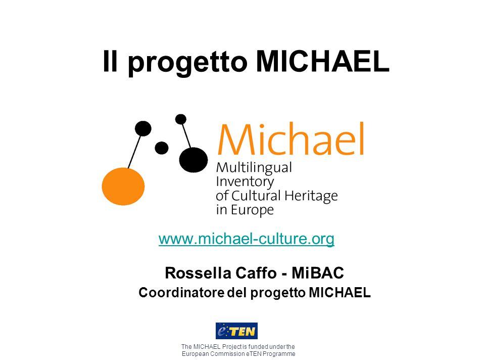 30 gennaio 2006Rossella Caffo MICHAEL MICHAEL lancerà un portale trans-europeo della cultura che darà accesso, su base multilingue, al patrimonio culturale digitale di: Francia, Italia e Regno Unito (I fase) Finlandia, Germania, Grecia, Malta, Olanda, Polonia, Portogallo, Repubblica Ceca, Spagna, Svezia e Ungheria (II fase)