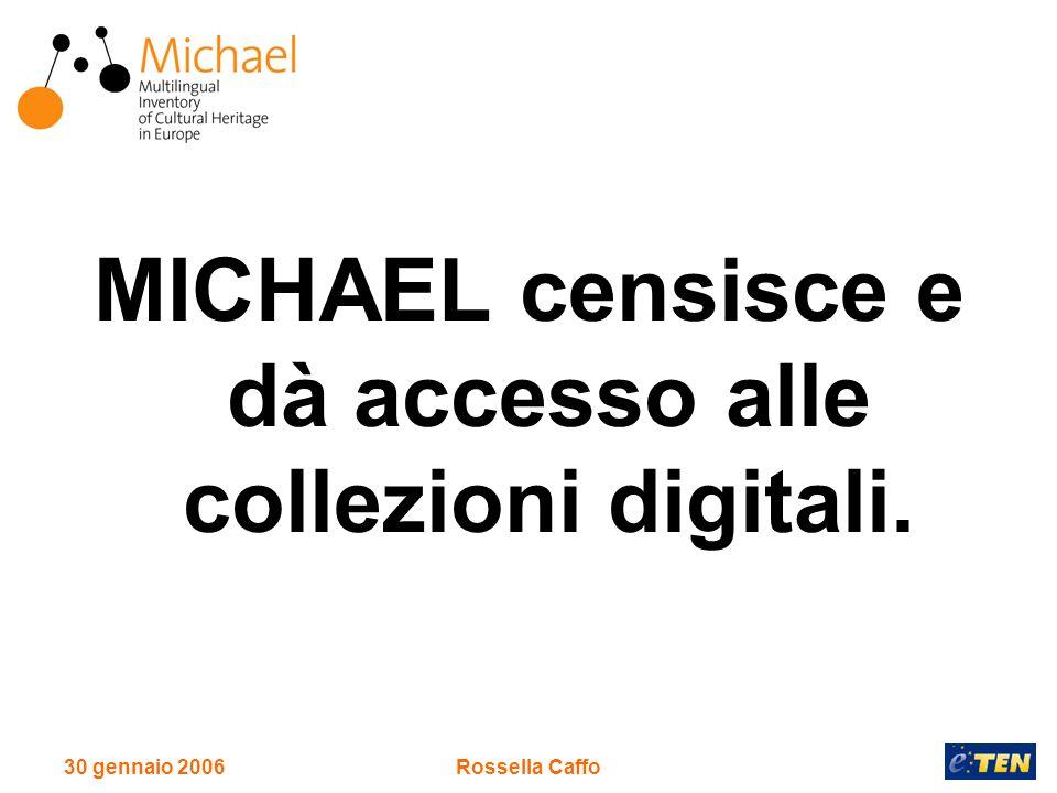 30 gennaio 2006Rossella Caffo MICHAEL censisce e dà accesso alle collezioni digitali.