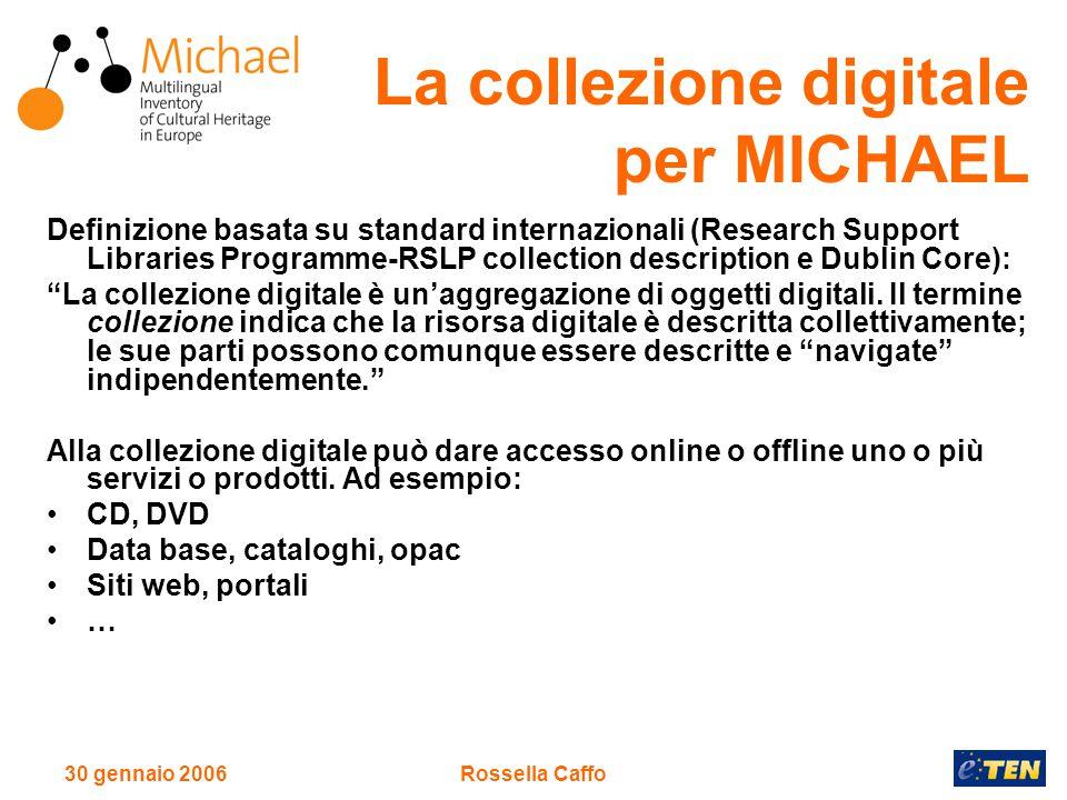 30 gennaio 2006Rossella Caffo La collezione digitale per MICHAEL Definizione basata su standard internazionali (Research Support Libraries Programme-R