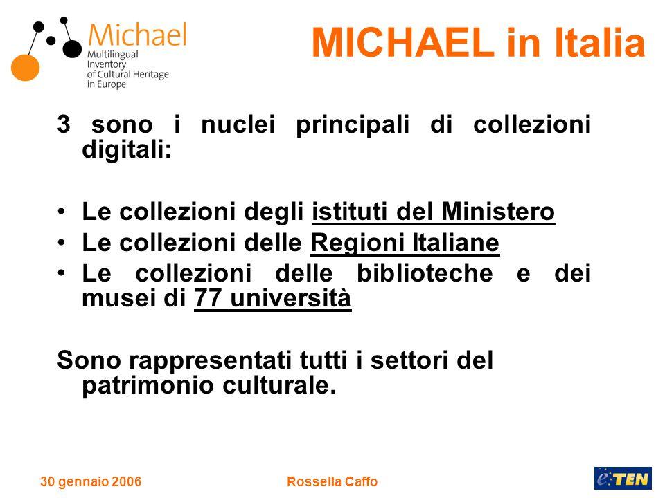 30 gennaio 2006Rossella Caffo 3 sono i nuclei principali di collezioni digitali: Le collezioni degli istituti del Ministero Le collezioni delle Regioni Italiane Le collezioni delle biblioteche e dei musei di 77 università Sono rappresentati tutti i settori del patrimonio culturale.