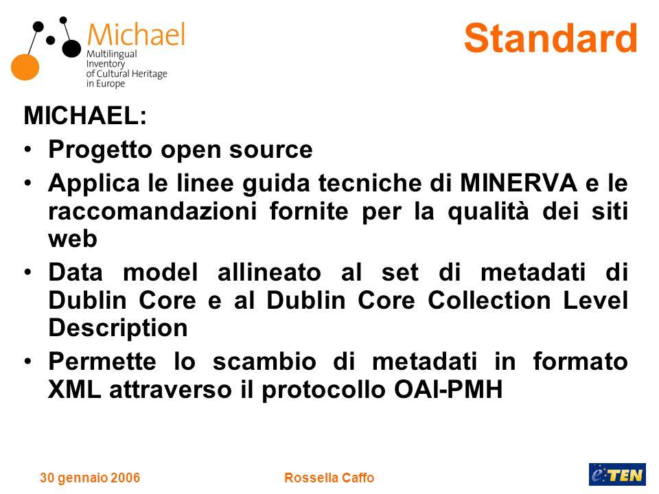 30 gennaio 2006Rossella Caffo MICHAEL: Progetto open source Applica le linee guida tecniche di MINERVA e le raccomandazioni fornite per la qualità dei