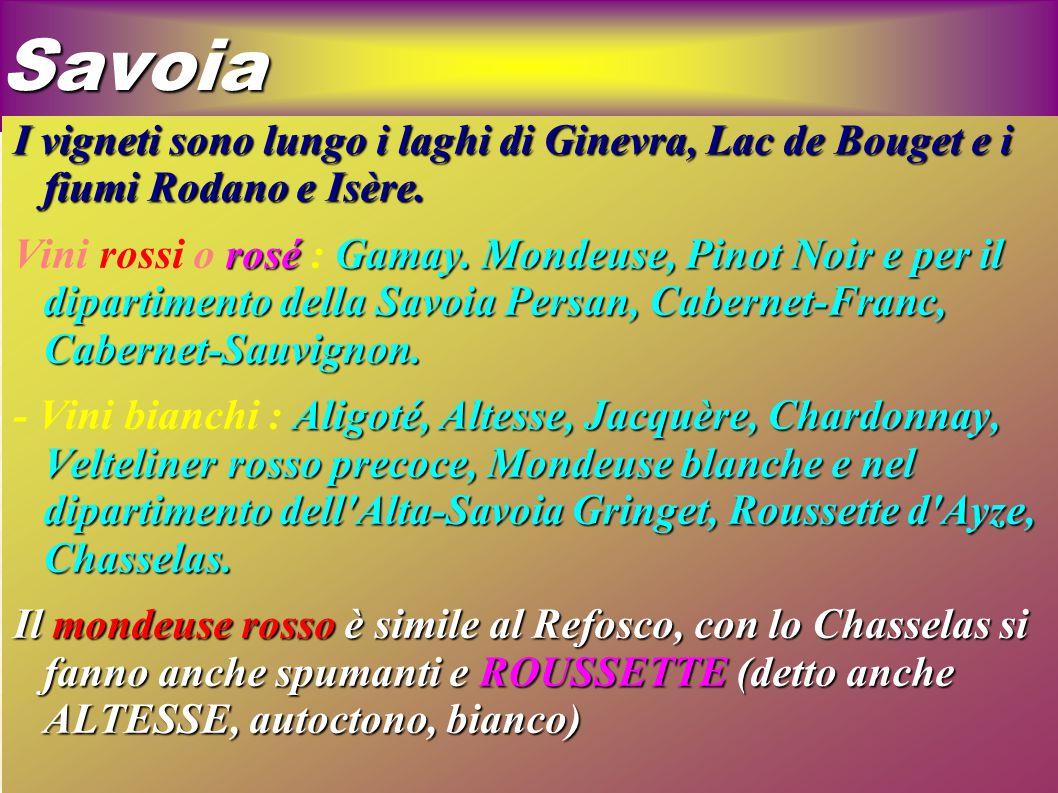 Savoia I vigneti sono lungo i laghi di Ginevra, Lac de Bouget e i fiumi Rodano e Isère. rosé Gamay. Mondeuse, Pinot Noir e per il dipartimento della S