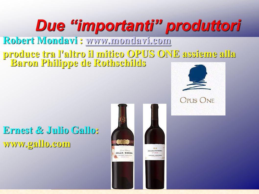"""Due """"importanti"""" produttori Due """"importanti"""" produttori Robert Mondavi : www.mondavi.com www.mondavi.com produce tra l'altro il mitico OPUS ONE assiem"""
