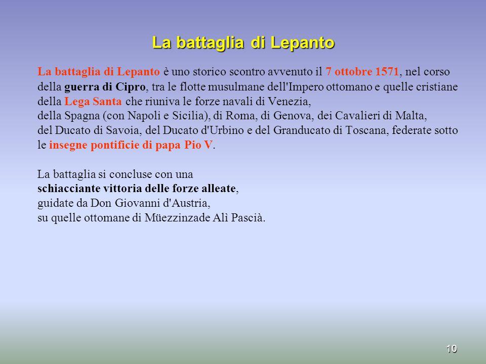 La battaglia di Lepanto La battaglia di Lepanto La battaglia di Lepanto è uno storico scontro avvenuto il 7 ottobre 1571, nel corso della guerra di Ci
