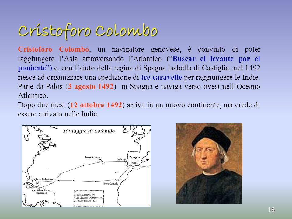 """Cristoforo Colombo Cristoforo Colombo, un navigatore genovese, è convinto di poter raggiungere l'Asia attraversando l'Atlantico (""""Buscar el levante po"""