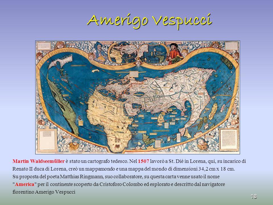 Martin Waldseemüller è stato un cartografo tedesco. Nel 1507 lavorò a St. Dié in Lorena, qui, su incarico di Renato II duca di Lorena, creò un mappamo