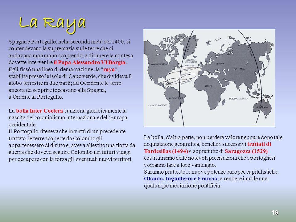 La Raya 19 Spagna e Portogallo, nella seconda metà del 1400, si contendevano la supremazia sulle terre che si andavano man mano scoprendo; a dirimere