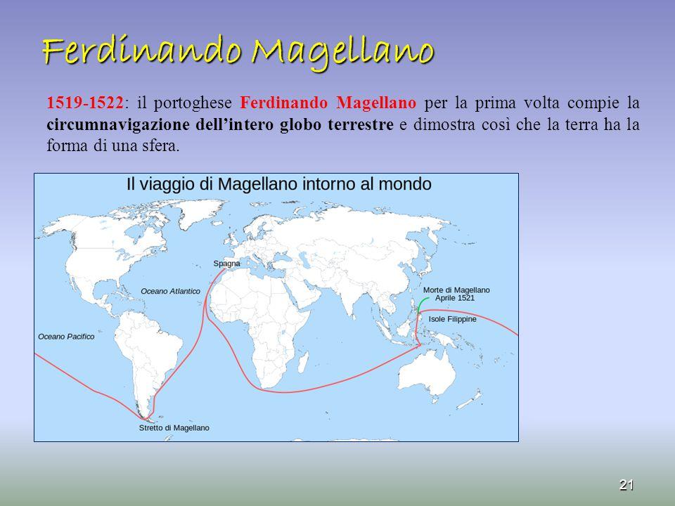 Ferdinando Magellano 1519-1522: il portoghese Ferdinando Magellano per la prima volta compie la circumnavigazione dell'intero globo terrestre e dimost