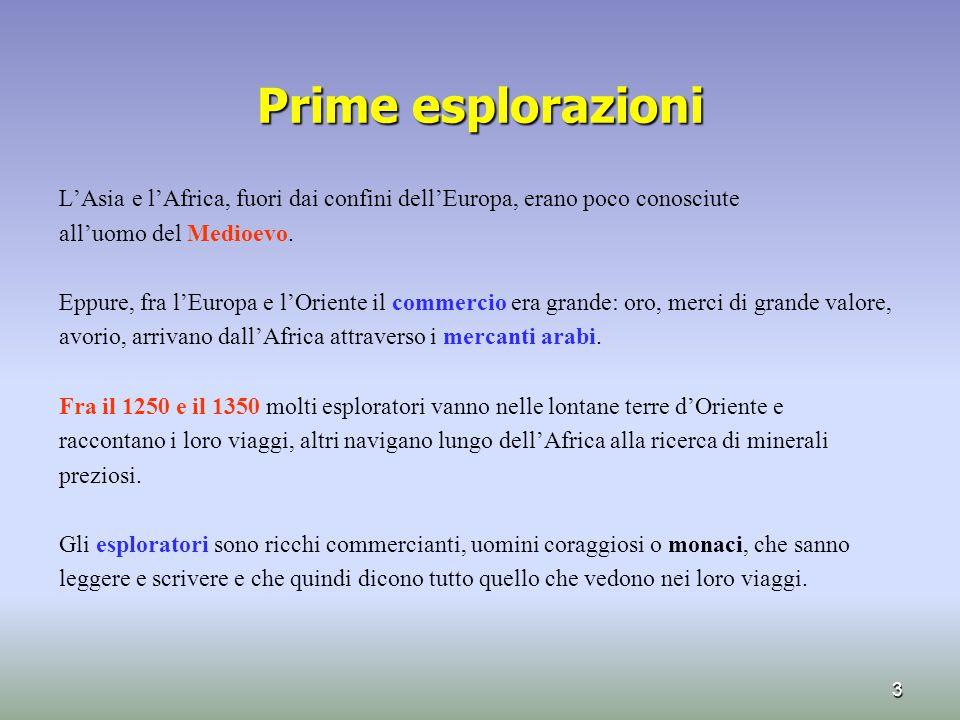 Prime esplorazioni L'Asia e l'Africa, fuori dai confini dell'Europa, erano poco conosciute all'uomo del Medioevo. Eppure, fra l'Europa e l'Oriente il