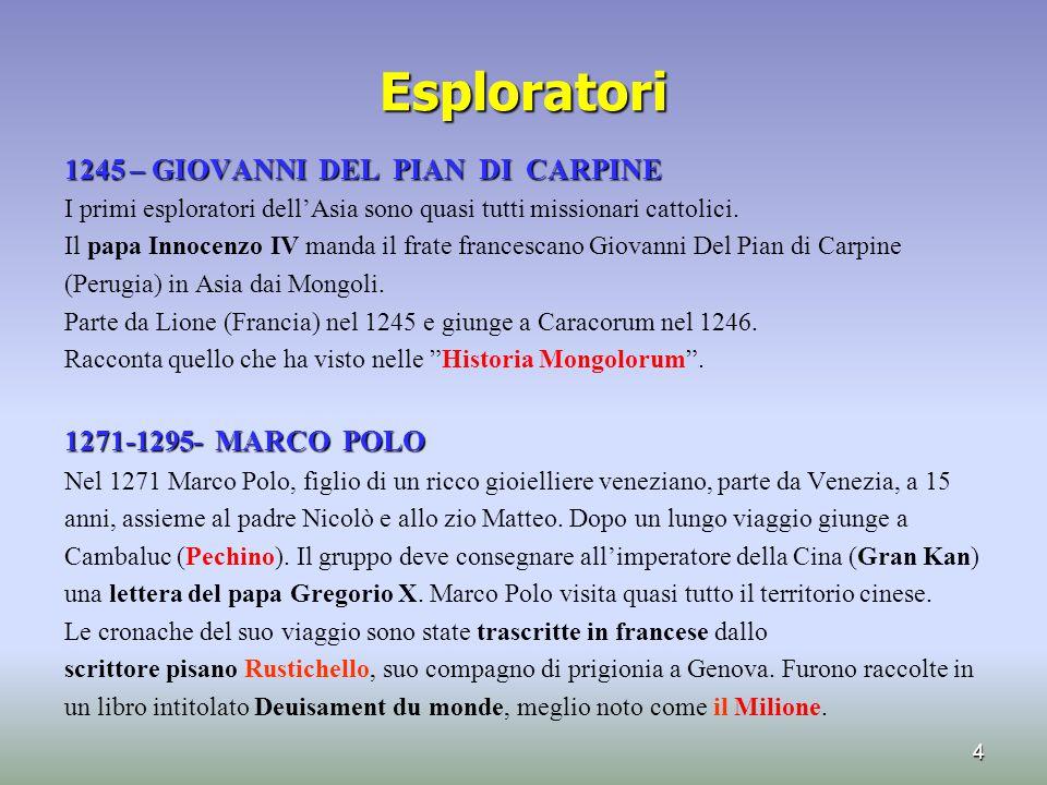 Esploratori 1245 – GIOVANNI DEL PIAN DI CARPINE I primi esploratori dell'Asia sono quasi tutti missionari cattolici. Il papa Innocenzo IV manda il fra