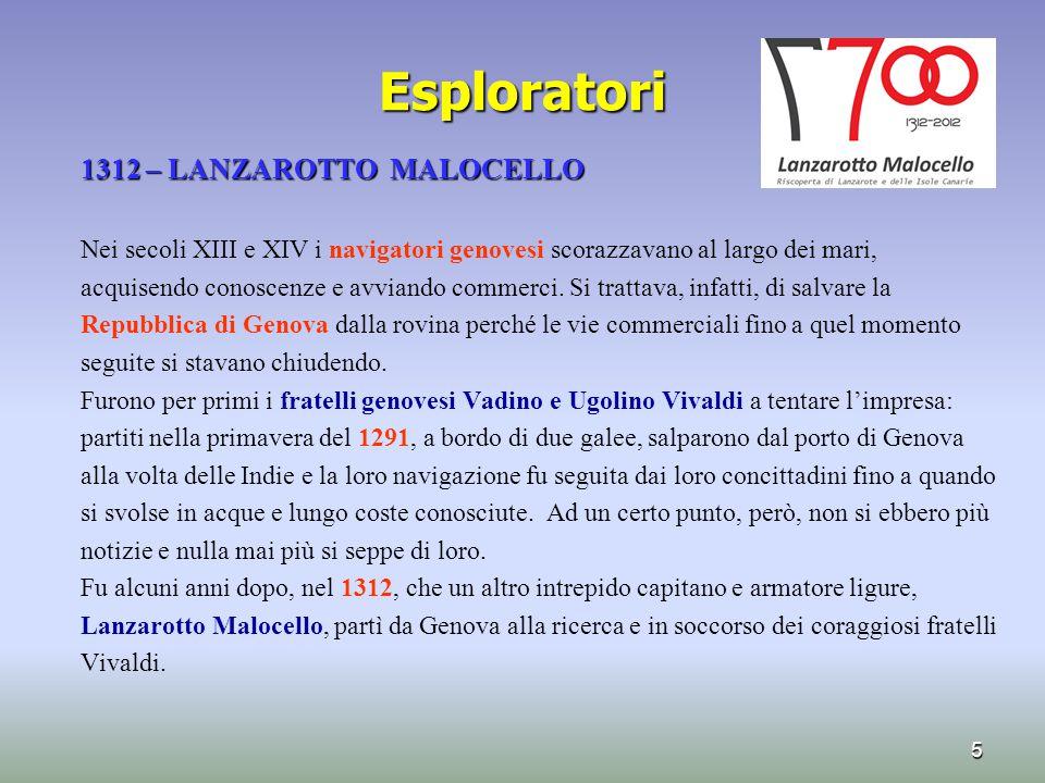 Esploratori 1312 – LANZAROTTO MALOCELLO Nei secoli XIII e XIV i navigatori genovesi scorazzavano al largo dei mari, acquisendo conoscenze e avviando c