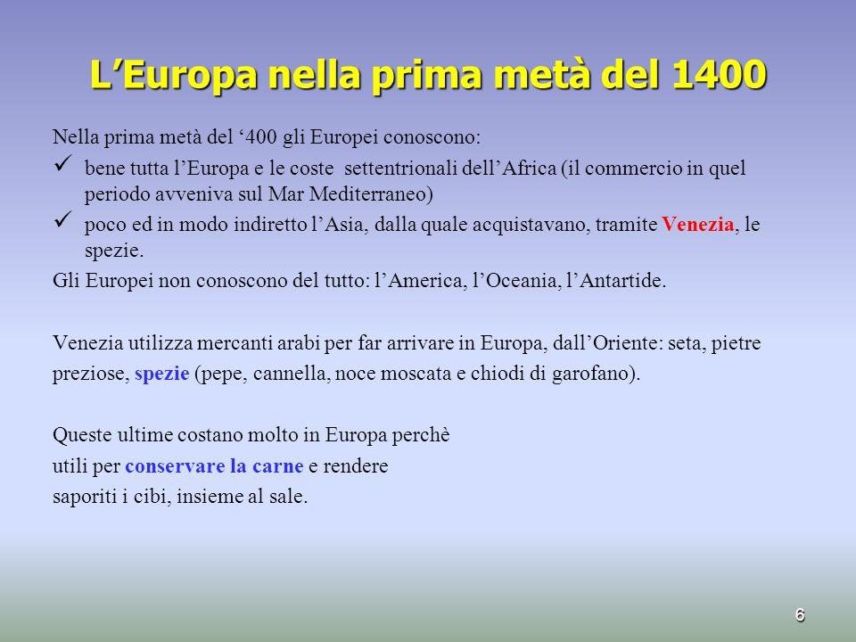 L'Europa nella prima metà del 1400 Nella prima metà del '400 gli Europei conoscono: bene tutta l'Europa e le coste settentrionali dell'Africa (il comm