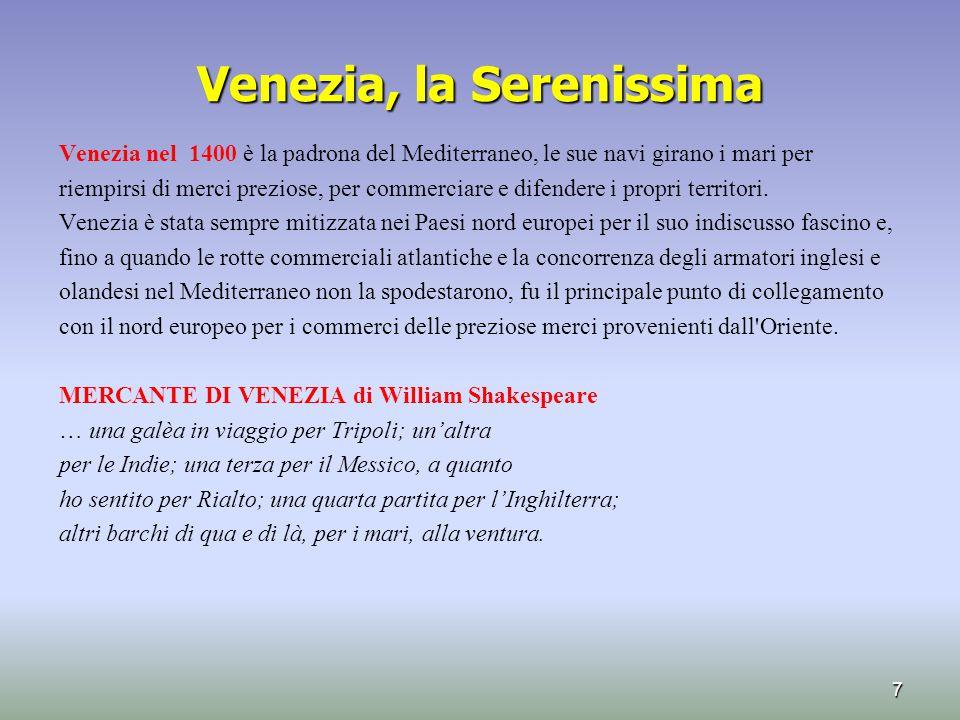Venezia, la Serenissima Venezia nel 1400 è la padrona del Mediterraneo, le sue navi girano i mari per riempirsi di merci preziose, per commerciare e d