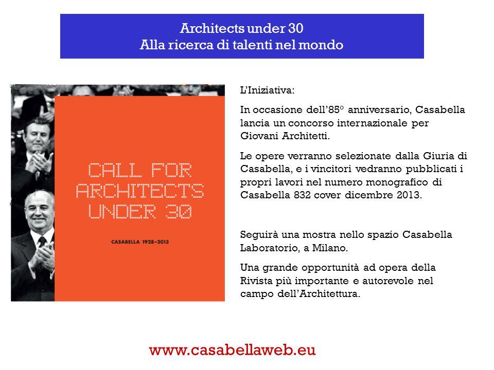 Architects under 30 Alla ricerca di talenti nel mondo L'Iniziativa: In occasione dell'85° anniversario, Casabella lancia un concorso internazionale per Giovani Architetti.