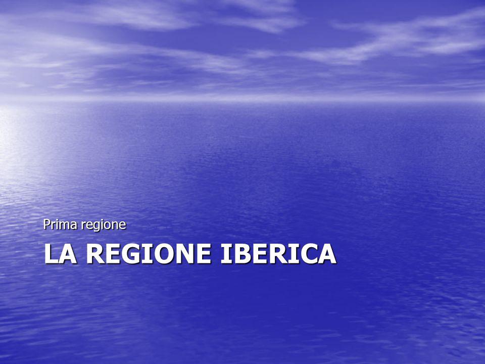 LA REGIONE IBERICA Prima regione
