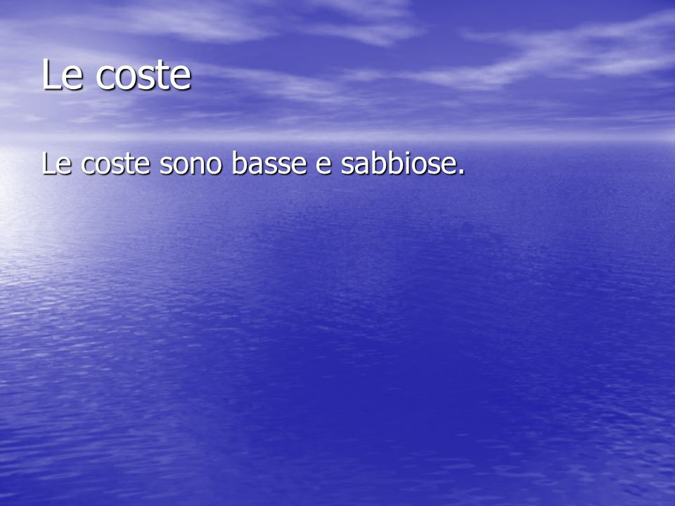 Le coste Le coste sono basse e sabbiose.