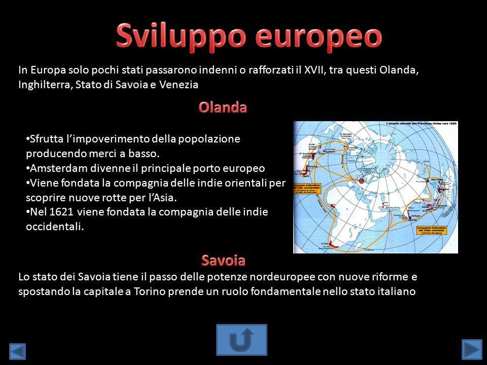 In Europa solo pochi stati passarono indenni o rafforzati il XVII, tra questi Olanda, Inghilterra, Stato di Savoia e Venezia Sfrutta l'impoverimento d