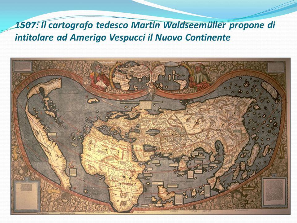 1507: Il cartografo tedesco Martin Waldseemüller propone di intitolare ad Amerigo Vespucci il Nuovo Continente