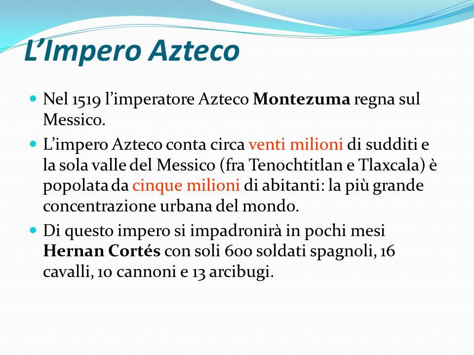 L'Impero Azteco Nel 1519 l'imperatore Azteco Montezuma regna sul Messico.