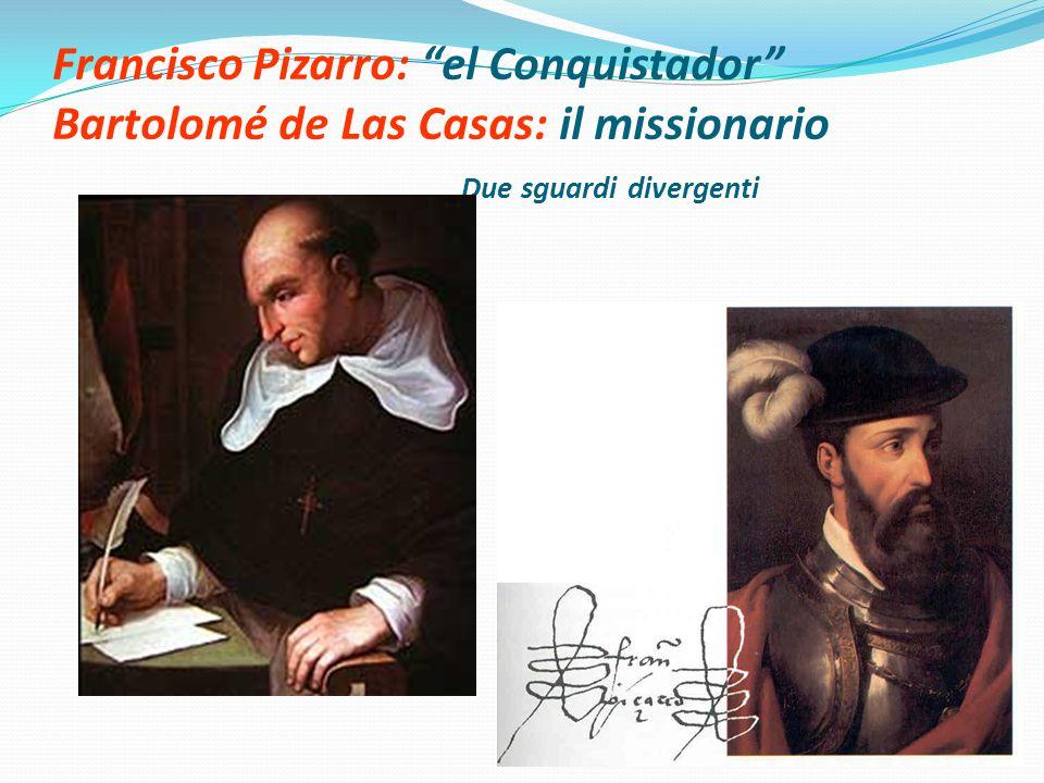 Francisco Pizarro: el Conquistador Bartolomé de Las Casas: il missionario Due sguardi divergenti