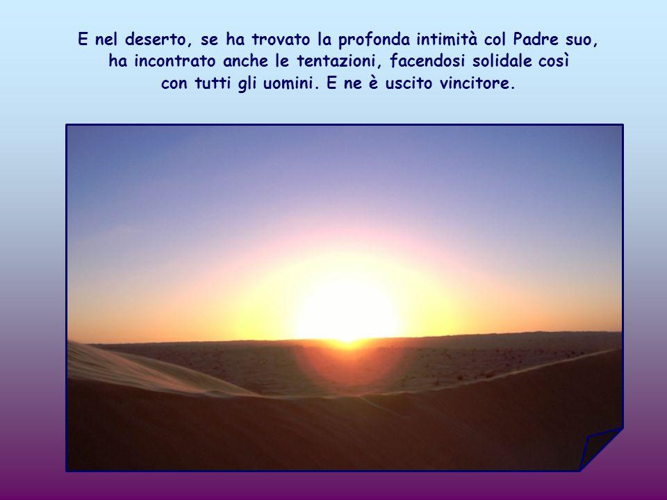 Gesù, annunziato dal Battista, prima d uscire a vita pubblica per iniziare la sua predicazione, è passato per il deserto.
